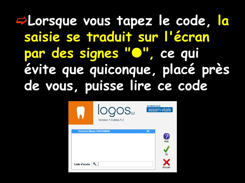 Lorsque vous tapez le code, la saisie se traduit sur l écran par des signes  , ce qui évite que quiconque, placé près de vous, puisse lire ce code