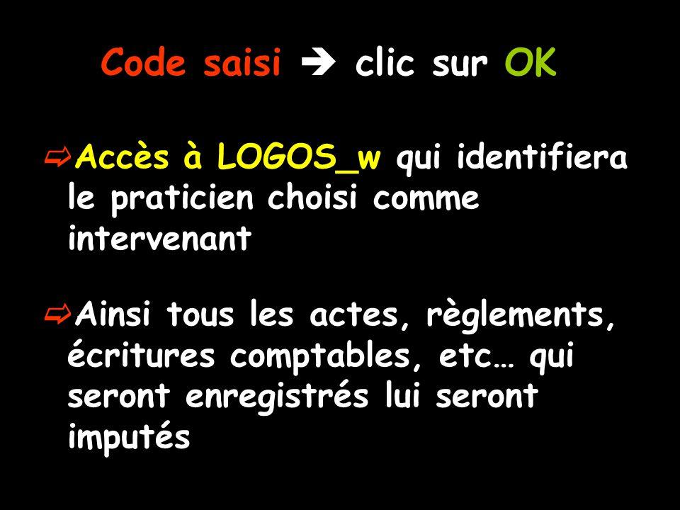 Code saisi  clic sur OK Accès à LOGOS_w qui identifiera le praticien choisi comme intervenant.