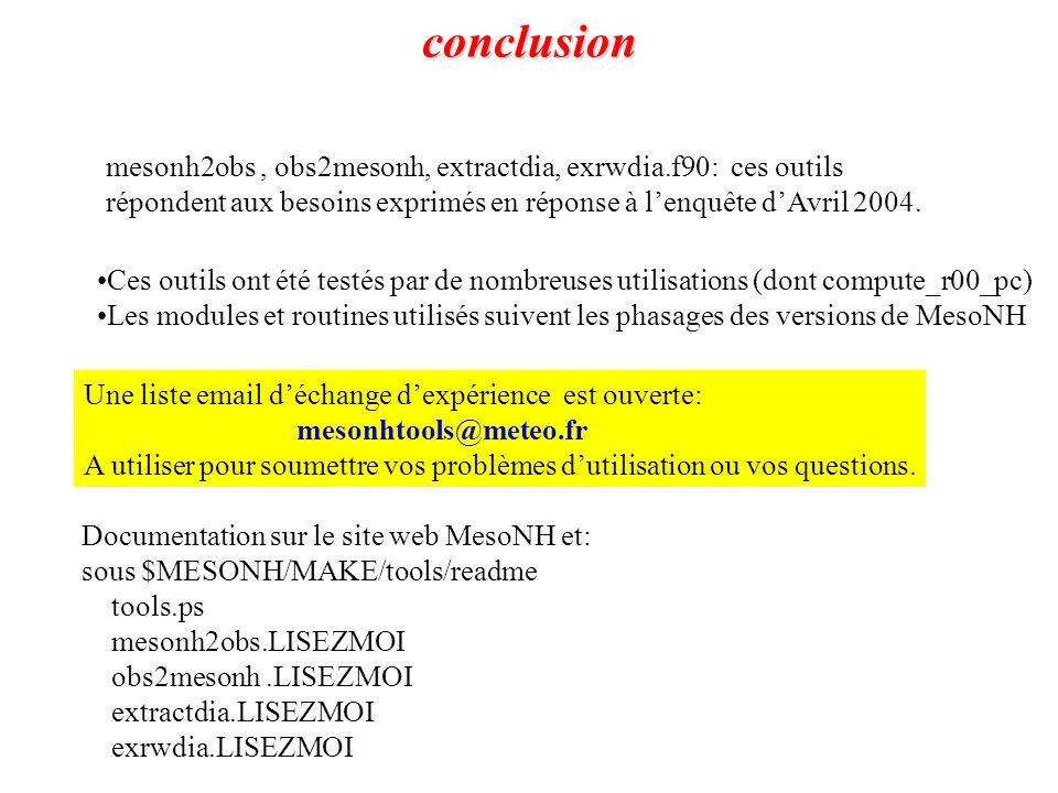 conclusion mesonh2obs , obs2mesonh, extractdia, exrwdia.f90: ces outils. répondent aux besoins exprimés en réponse à l'enquête d'Avril 2004.