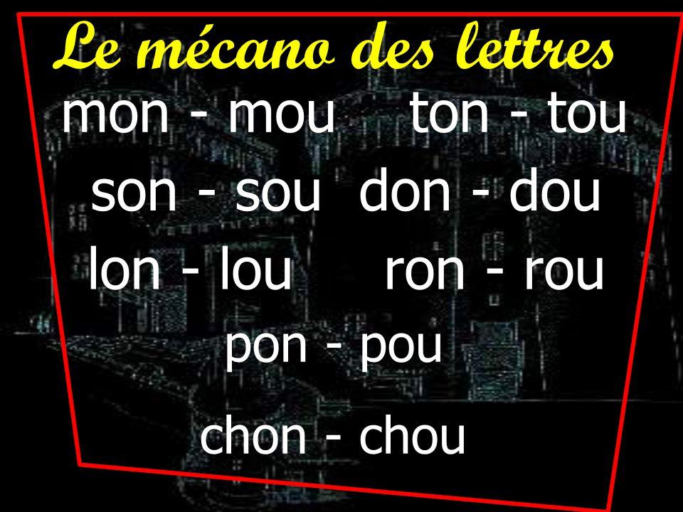 Le mécano des lettres mon - mou ton - tou son - sou don - dou