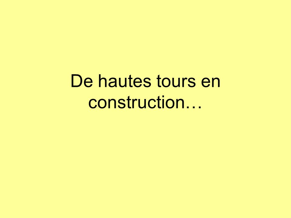 De hautes tours en construction…