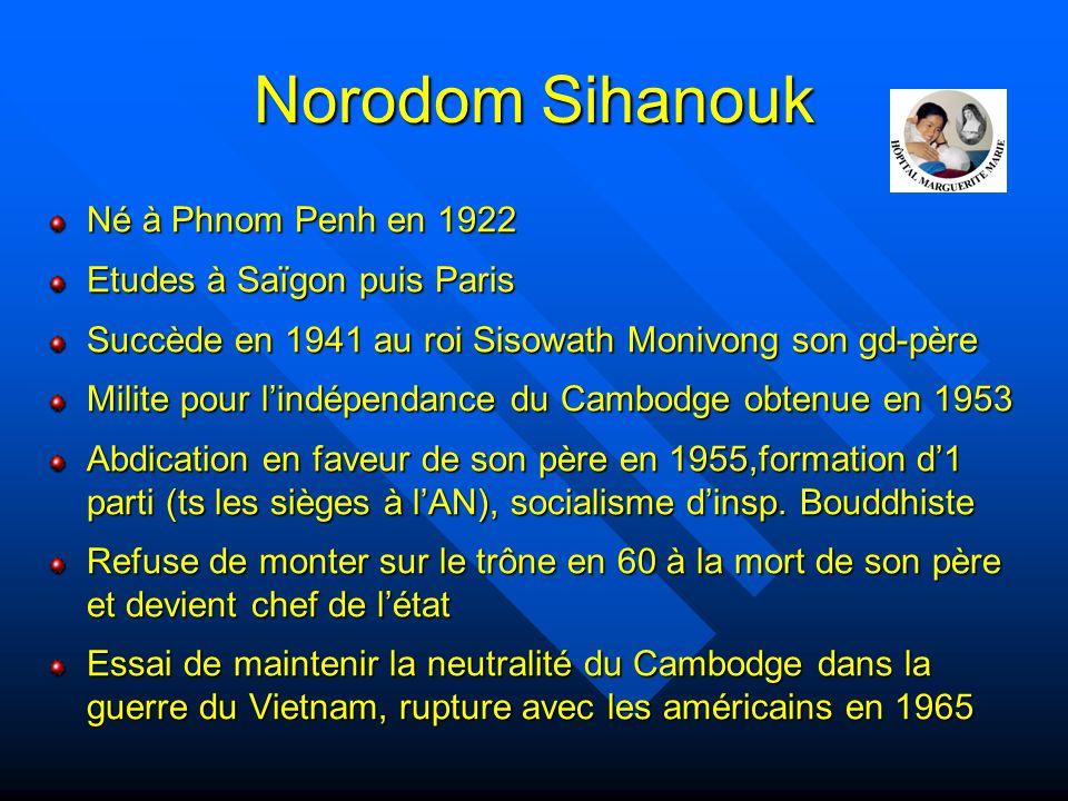 Norodom Sihanouk Né à Phnom Penh en 1922 Etudes à Saïgon puis Paris