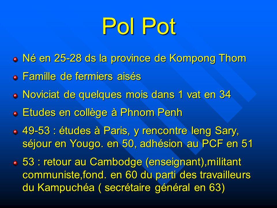 Pol Pot Né en 25-28 ds la province de Kompong Thom