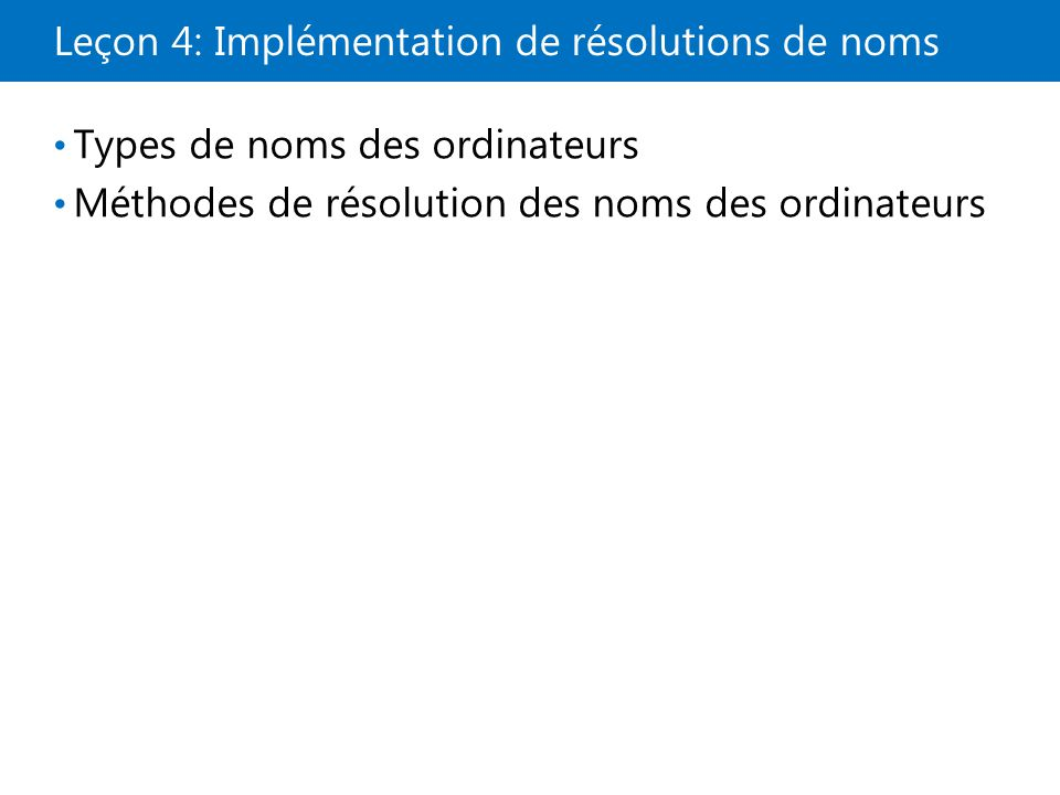 Leçon 4: Implémentation de résolutions de noms