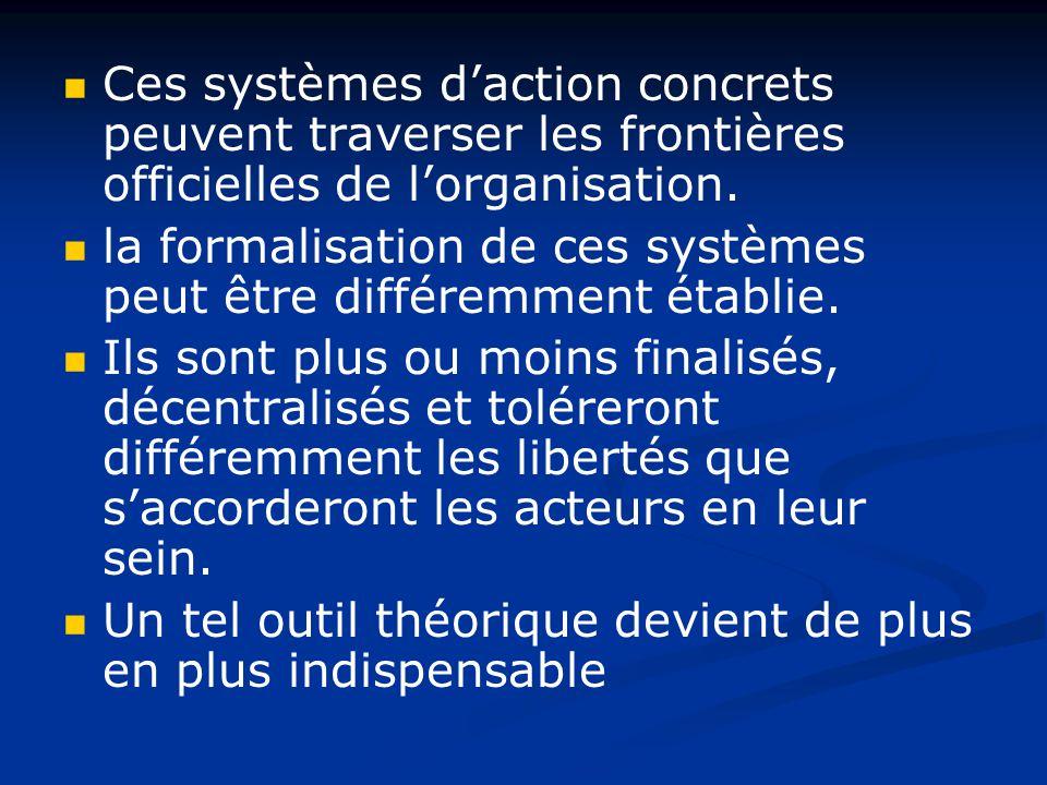 Ces systèmes d'action concrets peuvent traverser les frontières officielles de l'organisation.