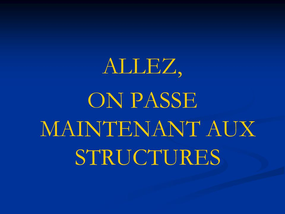 ON PASSE MAINTENANT AUX STRUCTURES