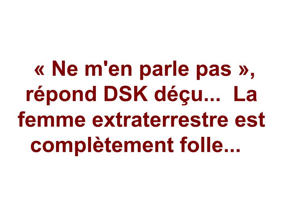 « Ne m en parle pas », répond DSK déçu