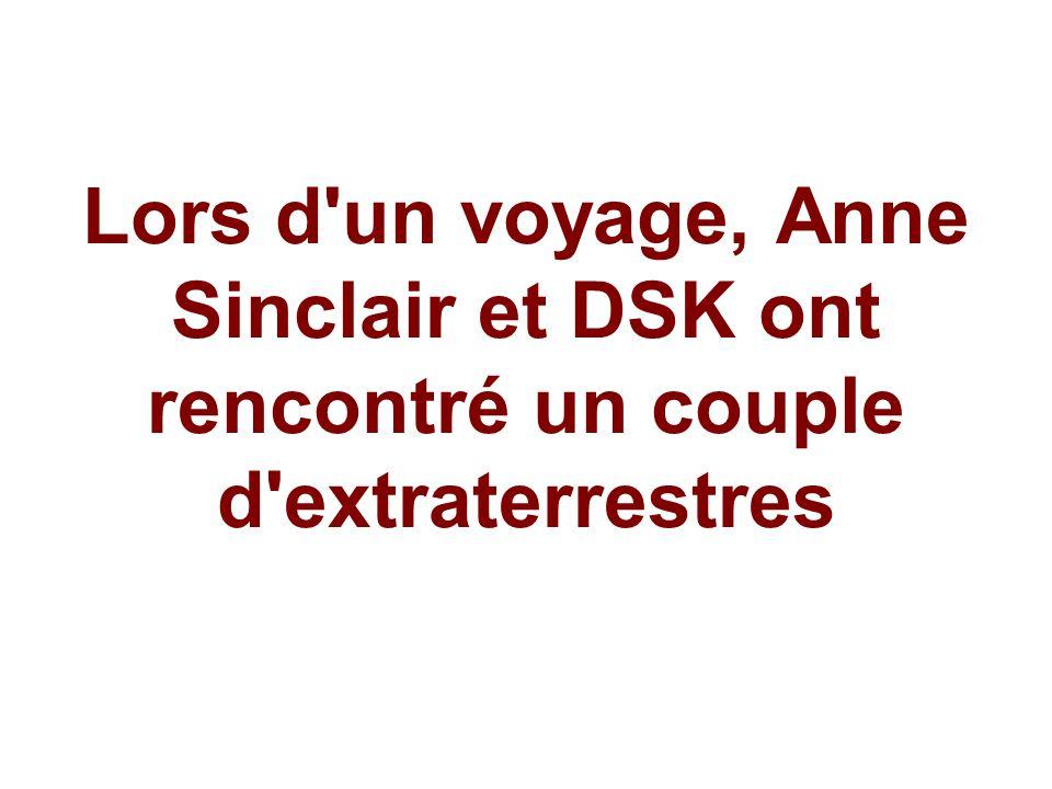 Lors d un voyage, Anne Sinclair et DSK ont rencontré un couple d extraterrestres