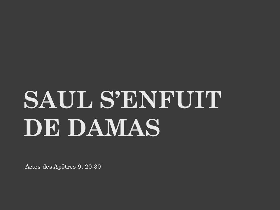 SAUL s'enfuit de damas Actes des Apôtres 9, 20-30