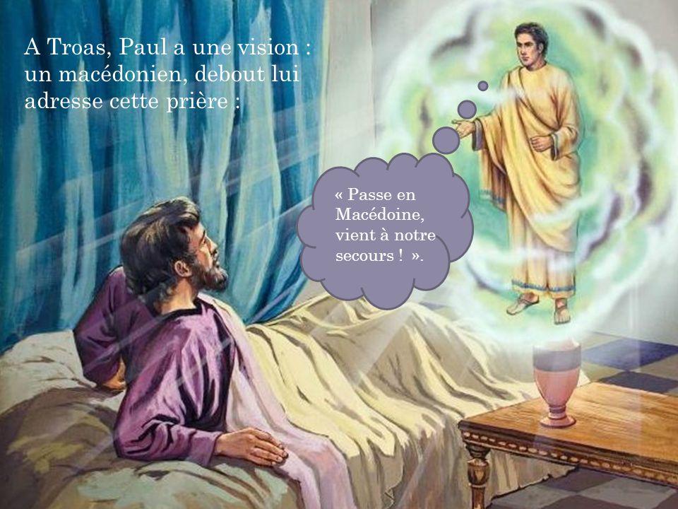 A Troas, Paul a une vision : un macédonien, debout lui adresse cette prière :