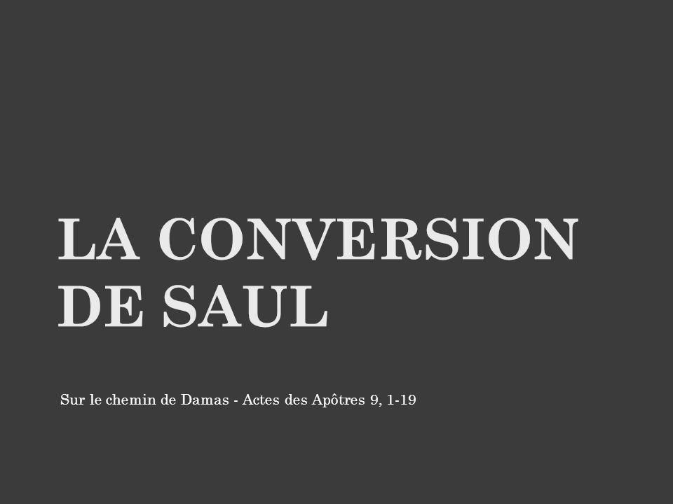 LA CONVERSION DE SAUL Sur le chemin de Damas - Actes des Apôtres 9, 1-19