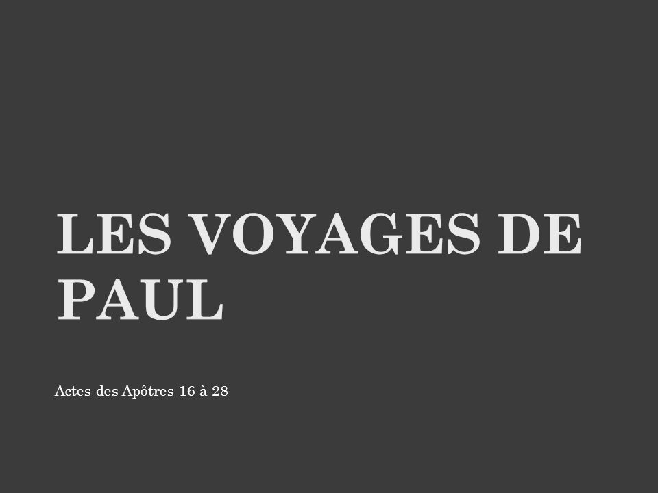 Les voyages de paul Actes des Apôtres 16 à 28