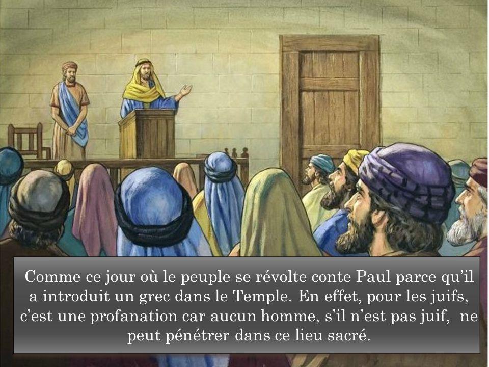 Comme ce jour où le peuple se révolte conte Paul parce qu'il a introduit un grec dans le Temple.