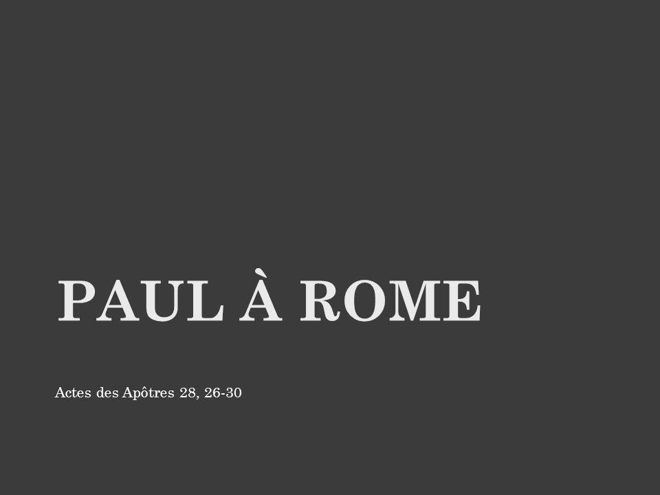 Paul à Rome Actes des Apôtres 28, 26-30