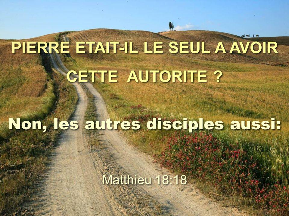 PIERRE ETAIT-IL LE SEUL A AVOIR Non, les autres disciples aussi: