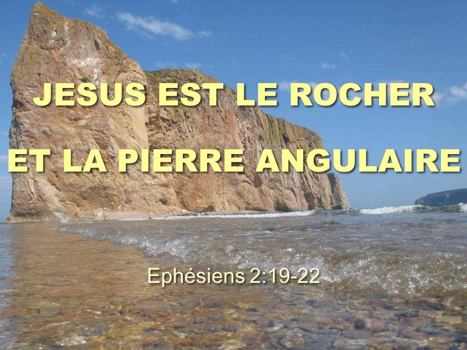 JESUS EST LE ROCHER ET LA PIERRE ANGULAIRE