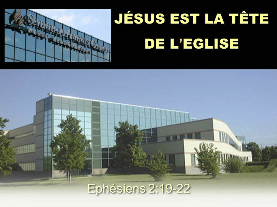 JÉSUS EST LA TÊTE DE L'EGLISE Ephésiens 2:19-22