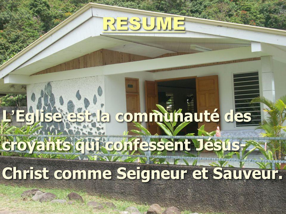 RESUME L'Eglise est la communauté des croyants qui confessent Jésus-