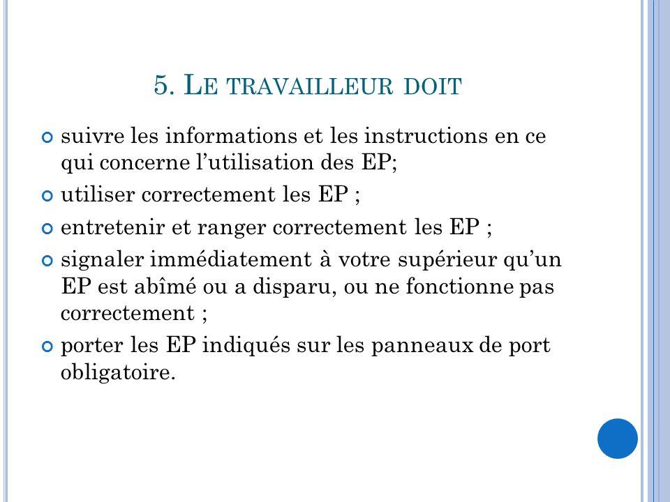 5. Le travailleur doit suivre les informations et les instructions en ce qui concerne l'utilisation des EP;