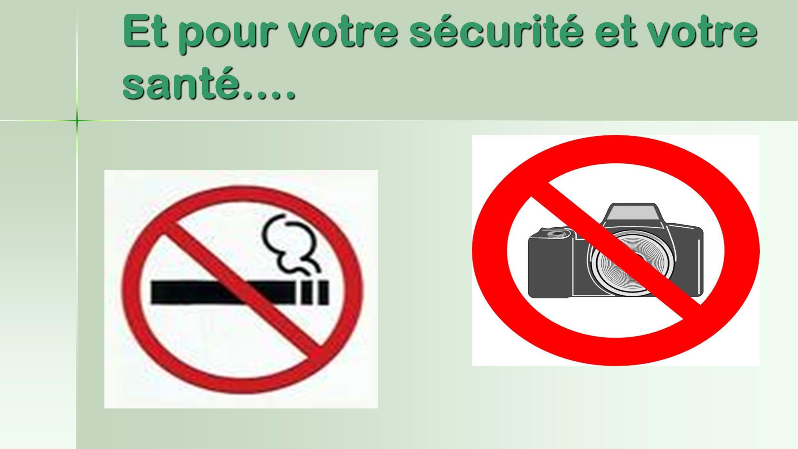 Et pour votre sécurité et votre santé….