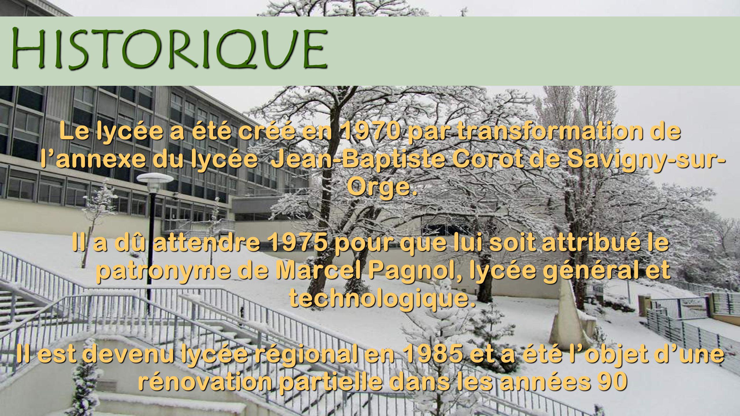 HISTORIQUE Le lycée a été créé en 1970 par transformation de l'annexe du lycée Jean-Baptiste Corot de Savigny-sur-Orge.