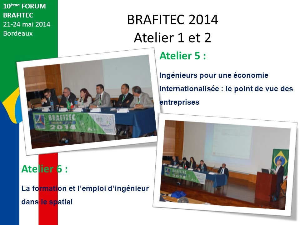 BRAFITEC 2014 Atelier 1 et 2 Atelier 5 : Atelier 6 : 10ème FORUM