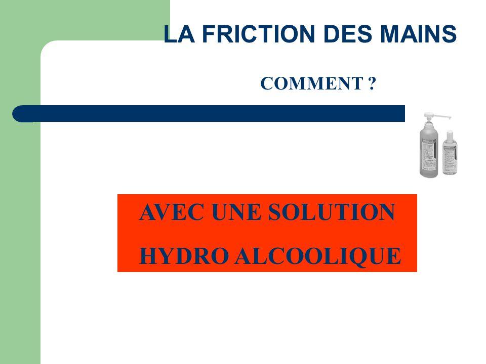 AVEC UNE SOLUTION HYDRO ALCOOLIQUE