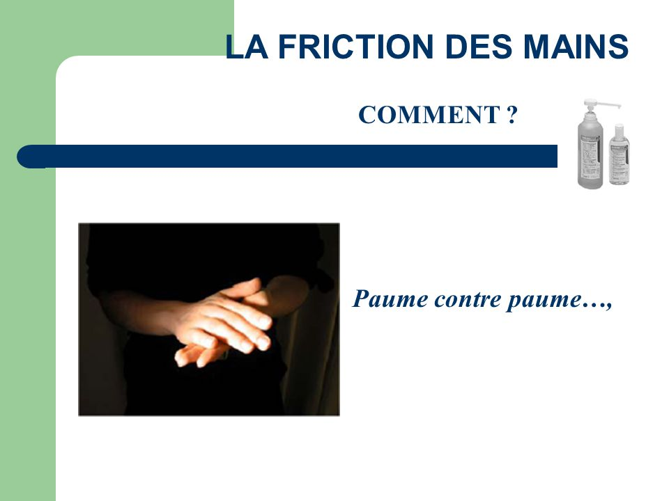 LA FRICTION DES MAINS COMMENT Paume contre paume…,