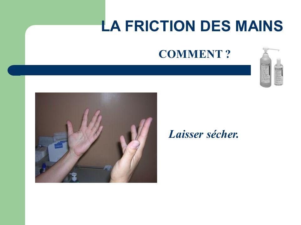 LA FRICTION DES MAINS COMMENT Laisser sécher.