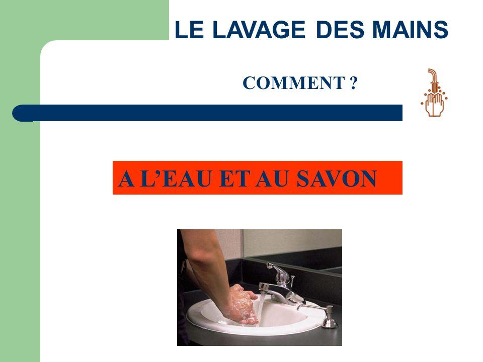LE LAVAGE DES MAINS COMMENT A L'EAU ET AU SAVON