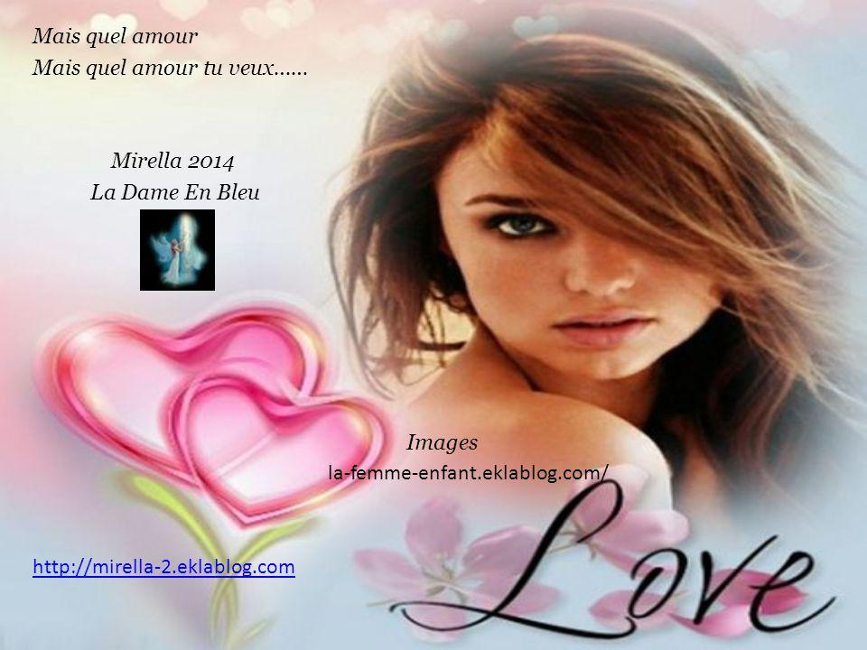 Mais quel amour Mais quel amour tu veux…… Mirella 2014. La Dame En Bleu. Images. la-femme-enfant.eklablog.com/