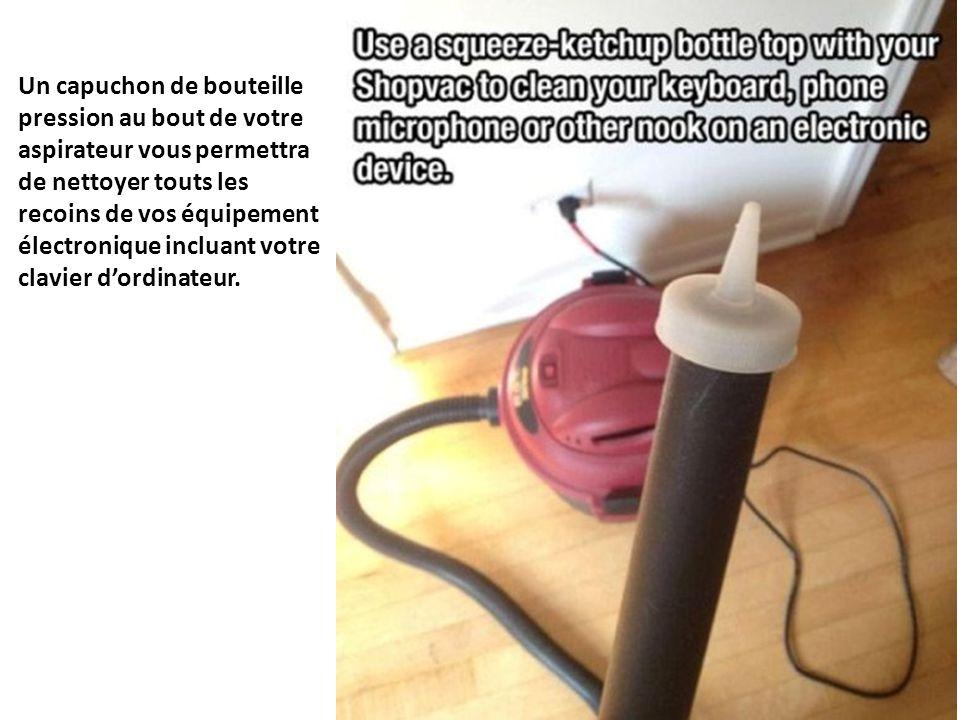 Un capuchon de bouteille pression au bout de votre aspirateur vous permettra de nettoyer touts les recoins de vos équipement électronique incluant votre clavier d'ordinateur.