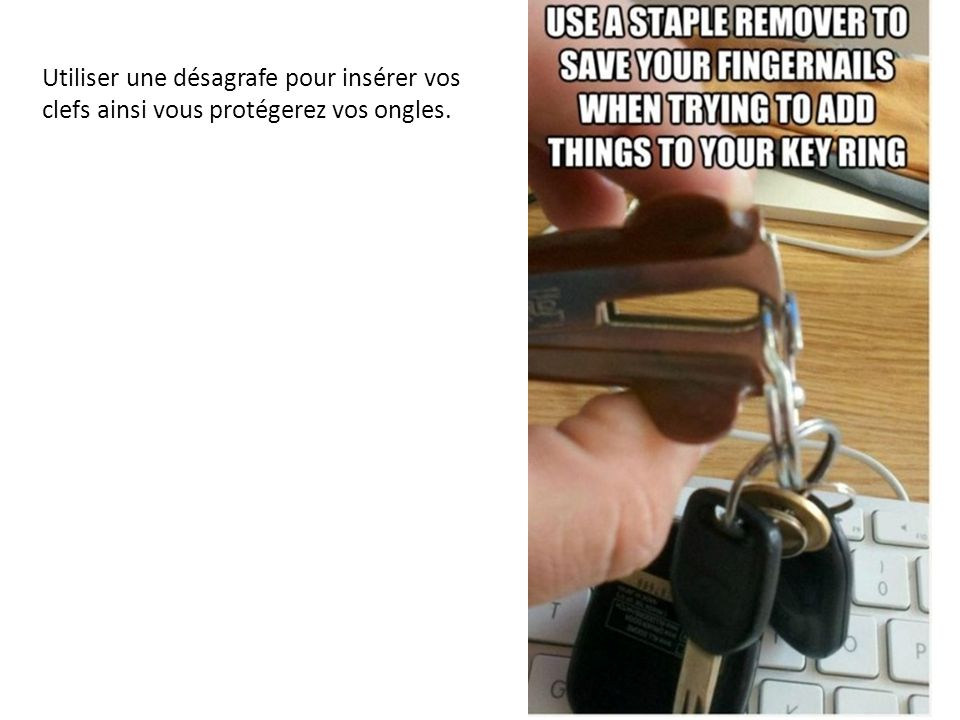 Utiliser une désagrafe pour insérer vos clefs ainsi vous protégerez vos ongles.