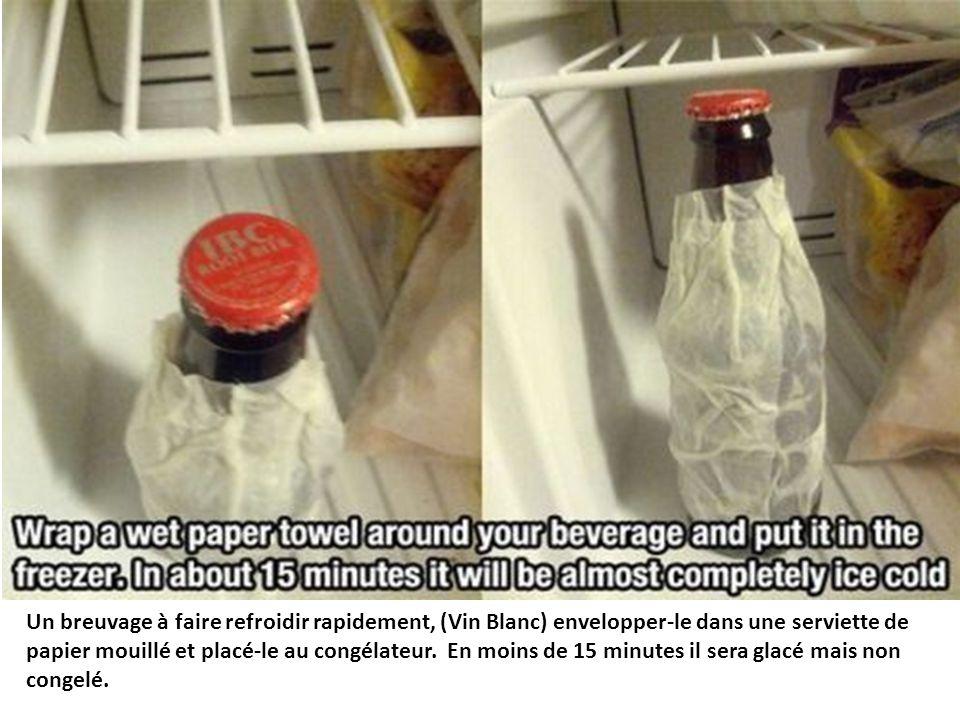 Un breuvage à faire refroidir rapidement, (Vin Blanc) envelopper-le dans une serviette de papier mouillé et placé-le au congélateur.
