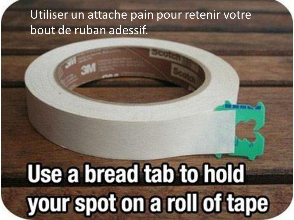 Utiliser un attache pain pour retenir votre bout de ruban adessif.