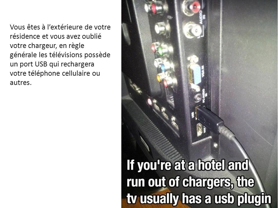 Vous êtes à l'extérieure de votre résidence et vous avez oublié votre chargeur, en règle générale les télévisions possède un port USB qui rechargera votre téléphone cellulaire ou autres.