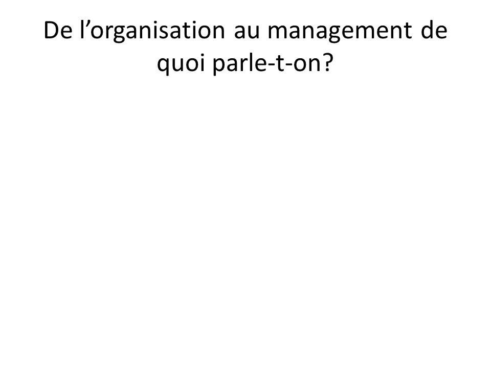 De l'organisation au management de quoi parle-t-on