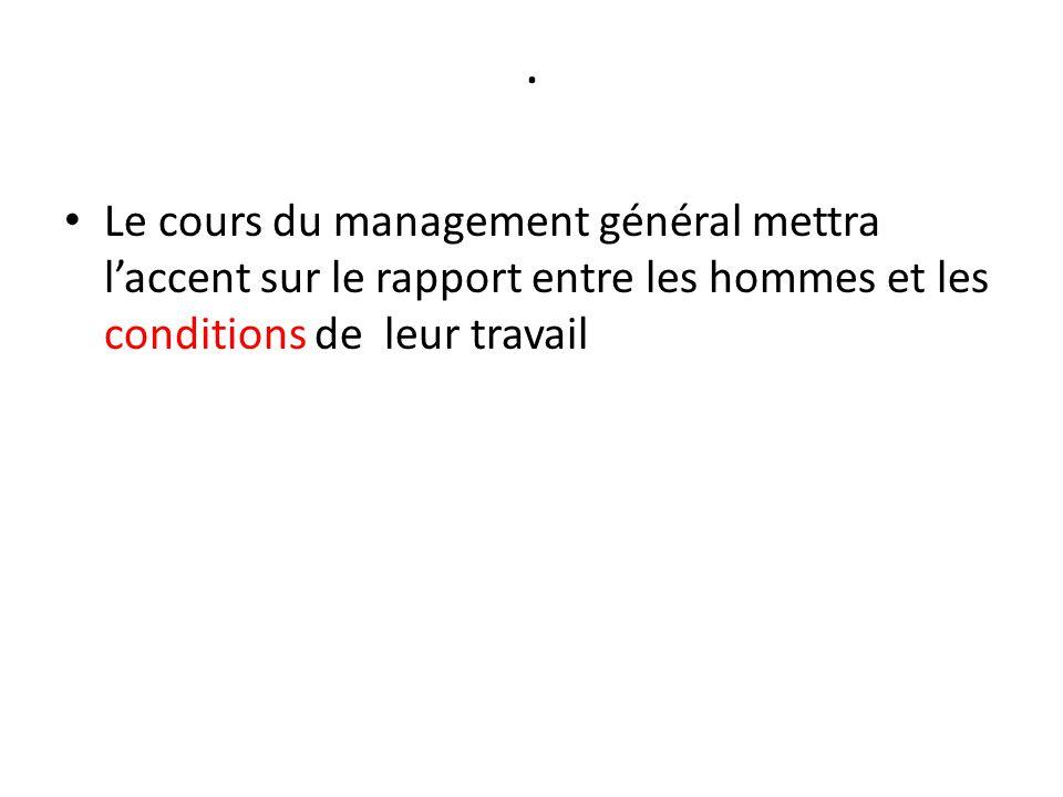 . Le cours du management général mettra l'accent sur le rapport entre les hommes et les conditions de leur travail.