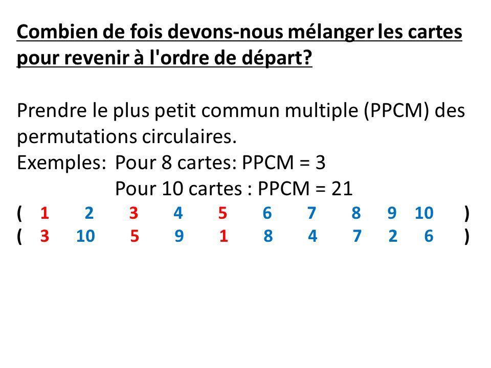 Exemples: Pour 8 cartes: PPCM = 3 Pour 10 cartes : PPCM = 21
