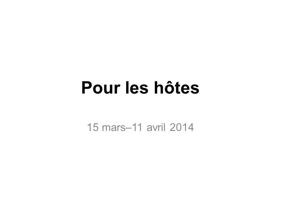 Pour les hôtes 15 mars–11 avril 2014