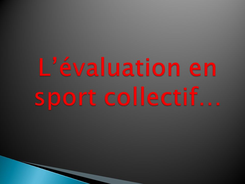 L'évaluation en sport collectif…