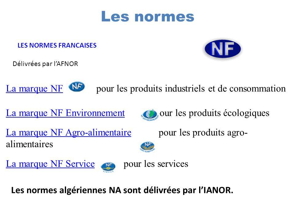 Les normes LES NORMES FRANCAISES. Délivrées par l'AFNOR. La marque NF pour les produits industriels et de consommation.