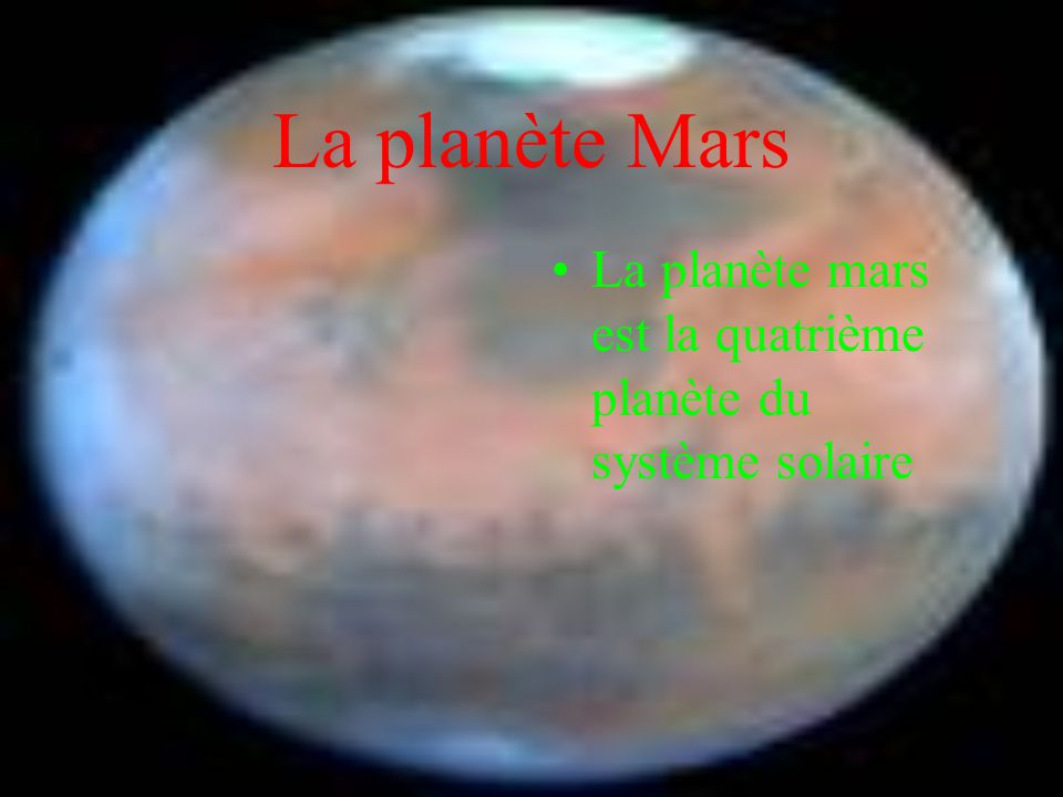La planète Mars La planète mars est la quatrième planète du système solaire