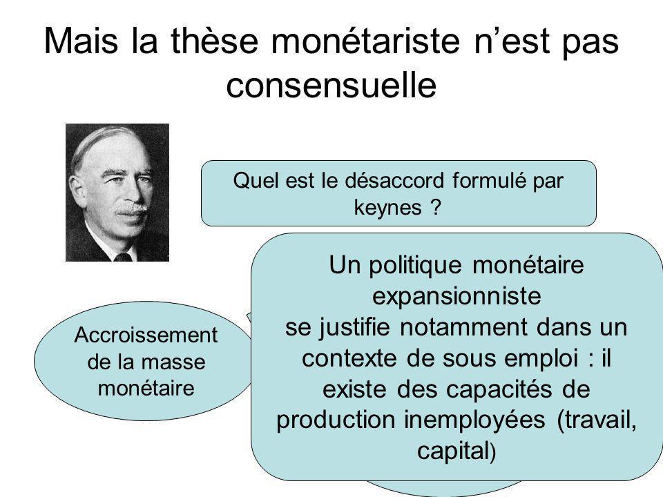 Mais la thèse monétariste n'est pas consensuelle