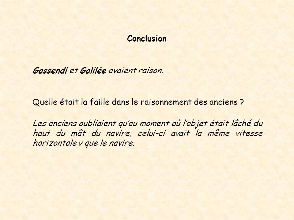 Conclusion Gassendi et Galilée avaient raison. Quelle était la faille dans le raisonnement des anciens