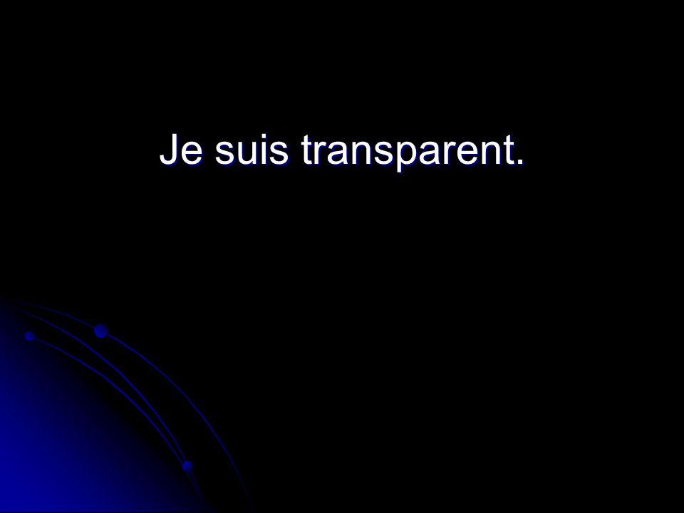 Je suis transparent.