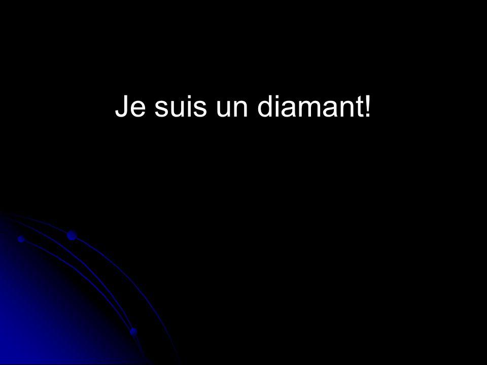 Je suis un diamant!