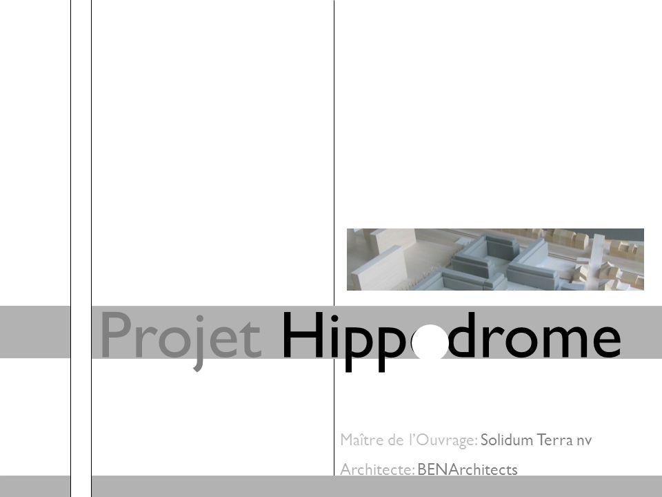 Projet Hippodrome Maître de l'Ouvrage: Solidum Terra nv