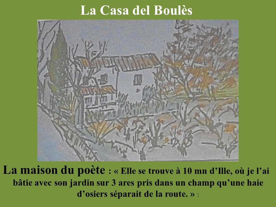 La Casa del Boulès La maison du poète : « Elle se trouve à 10 mn d'Ille, où je l'ai.