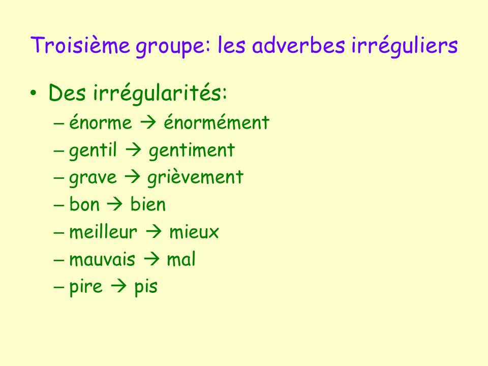 Troisième groupe: les adverbes irréguliers